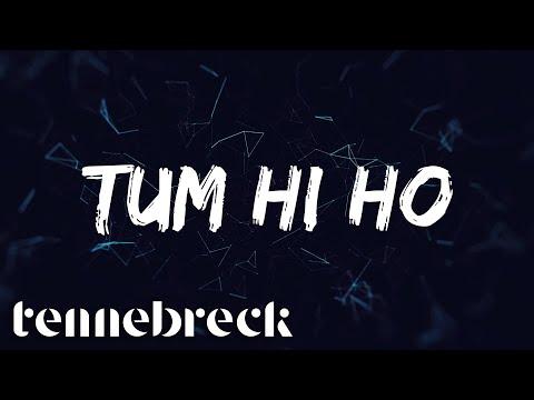 Tennebreck Vs. Arijit Singh - Tum Hi Ho | Remix
