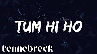 Tennebreck vs. Arijit Singh - Tum Hi Ho   Remix