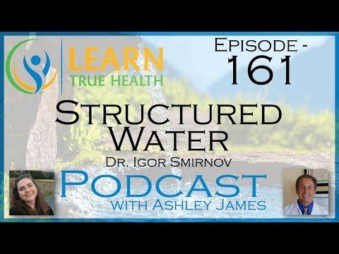 ▶ Structured Water - Dr. Igor Smirnov & Ashley James - 161 ◀