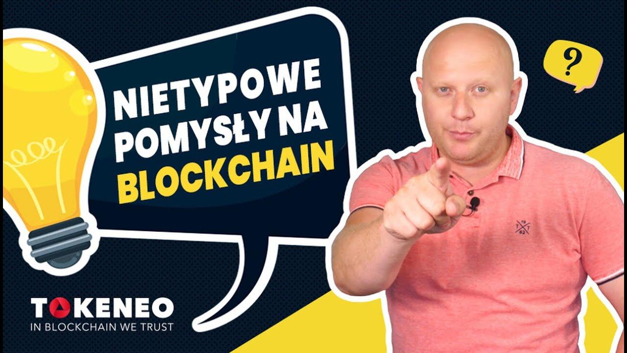Blockchain - ZASTOSOWANIE technologii [nietypowe pomysły]