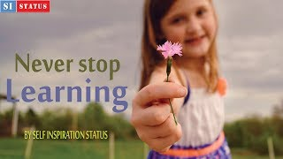 Never stop learning - By self inspiration status   inspirational videos