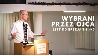 Wybrani przez Ojca | Efezjan 1:4-6 | Tomasz Krążek