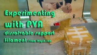 Experimenting With PVA Dissolvable Support Filament From Rigidink