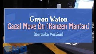 Guyon Waton - Gagal Move On (Kangen Mantan) (KARAOKE TANPA VOCAL)