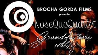 NoseQueQuartet -  Grandfathers waltz (Directo)
