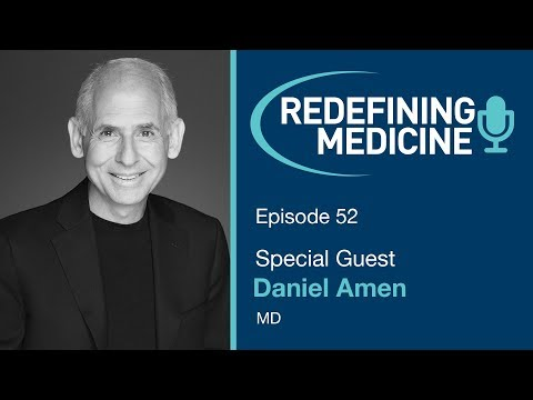 Redefining Medicine with special guest Dr. Daniel Amen