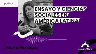 Ensayo y ciencias sociales en América Latina   María Pía López