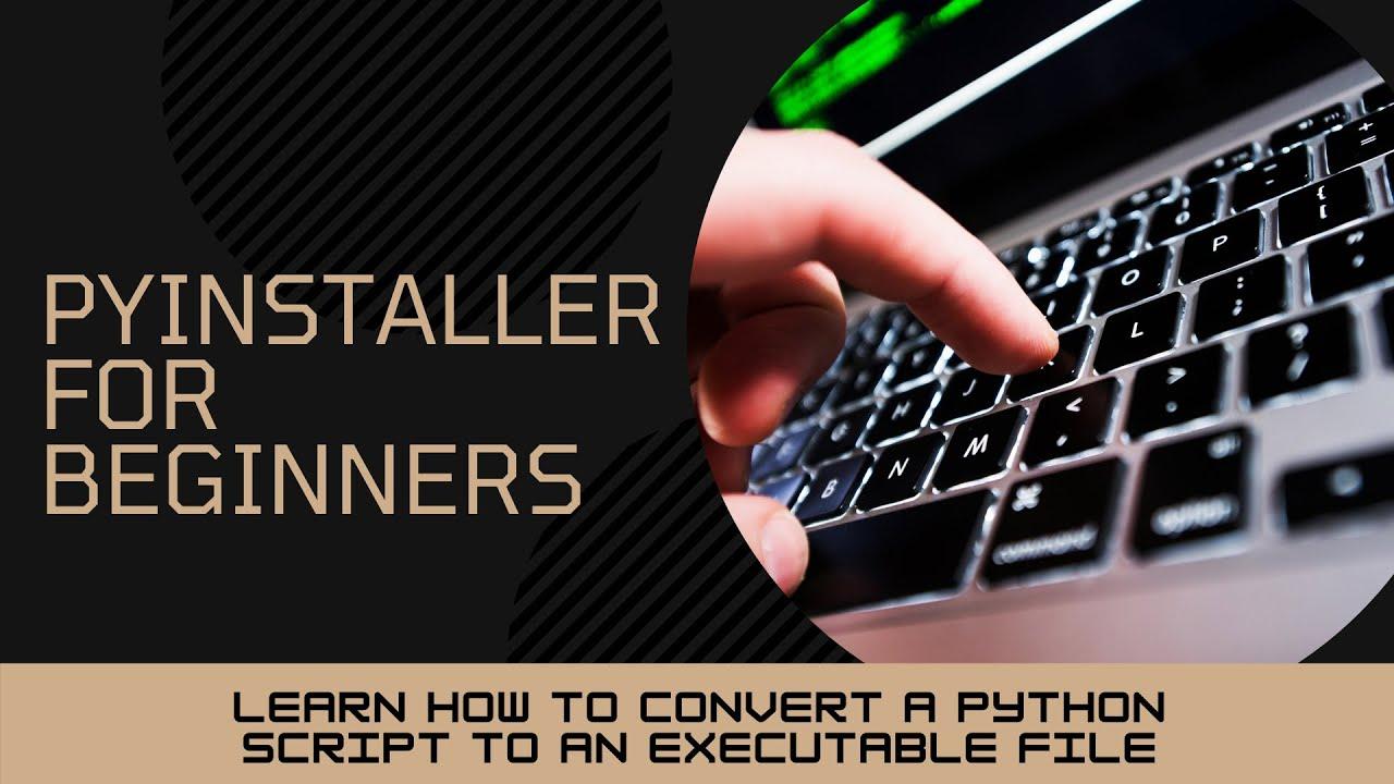 1 - Convert Python Script to  exe Executable using Pyinstaller