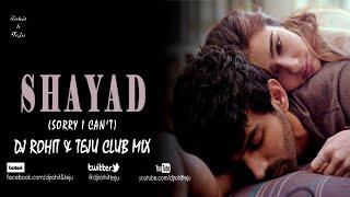 Shayad - Love Aaj Kal - Dj Rohit & Teju Club Mix