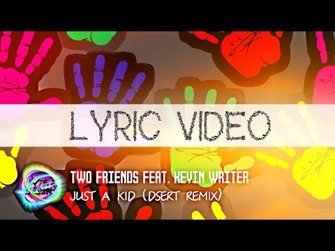 Two Friends feat. Kevin Writer  – Just A Kid (DserT Remix)[Lyric video][LYRIC VIDEO ONE LINE]