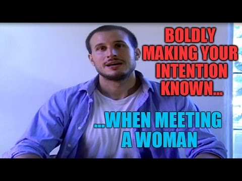 Boldly Making Your Intention Known When Meeting a Woman