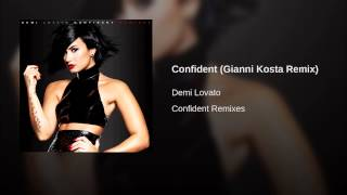 Confident (Gianni Kosta Remix)(Provided to YouTube by Universal Music Group International Confident (Gianni Kosta Remix) · Demi Lovato Confident Remixes ℗ 2015 Hollywood Records, Inc., 2015-11-07T04:42:17.000Z)