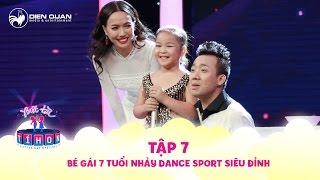 Biệt tài tí hon | tập 7: bé gái 7 tuổi khiến Diệu Nhi phải nhảy Dance Sport để thuyết phục