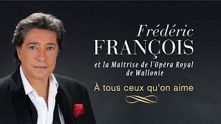 Frédéric François Ft. la Maitrise de l'Opéra Royal de Wallonie - A tous ceux qu'on aime