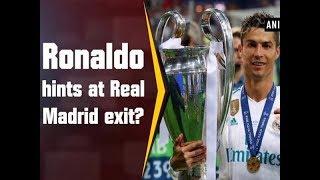Ronaldo hints at Real Madrid exit? - Sports News