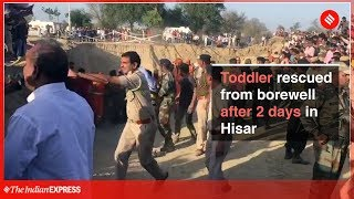 Haryana: Toddler rescued from borewell in Hisar after 2 days