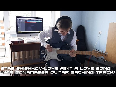 Stas Shishkov - Love Ain't A Love Song(Joe Bonamassa Guitar Backing Track)