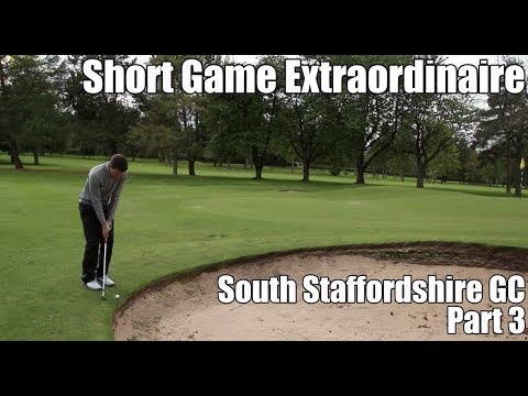 'SHORT GAME EXTRAORDINAIRES' South Staffordshire GC - Part 3