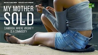My Mother Sold Me. Cambodia, where virginity is a commodity (Documentary)