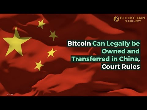 Bitcoin Can Legally be Owned and Transferred in China, Court Rules