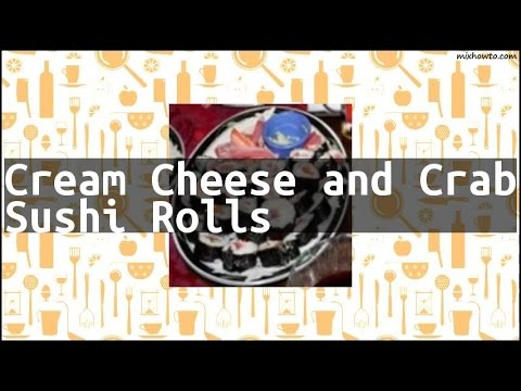 Recipe Cream Cheese and Crab Sushi Rolls