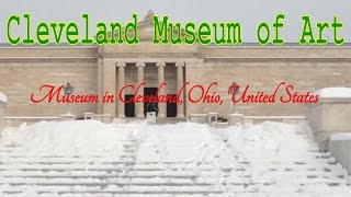 Visiting Cleveland Museum of Art, Museum in Cleveland, Ohio, United States