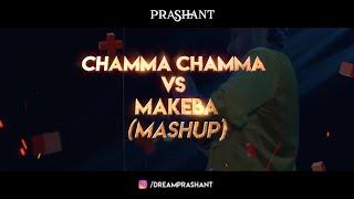 Chamma Chamma vs Makeba Mashup DJ Prashant Mp3 Song Download