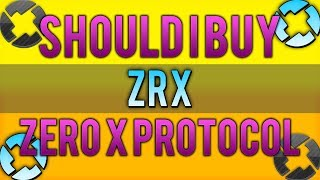 Should I Buy: ZRX l 5 Reasons you should or should not buy ZRX (Zero X Protocol)