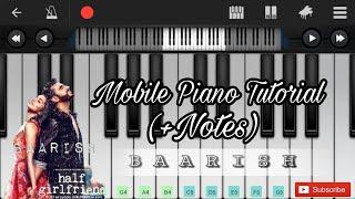 baarish   half girlfriend   arjun k shraddha k   ash king shashaa   mobile piano tutorial