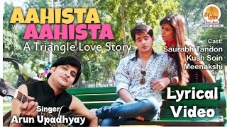 Arun Upadhyay - Aahista Aahista Lyrical Latest hindi songs 2016