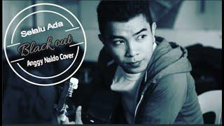 Blackout _Selalu Ada.ANGGY NALDO COVER