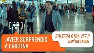 Javier sorprendió a Cristina | Soltera Otra Vez 3 | Capítulo Final