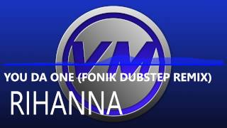 Rihanna - You Da One Fonik Dubstep Remix)