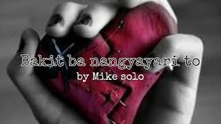 Bakit ba nangyayari to by Mike solo