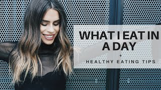 What I Eat In A Day + Healthy Eating Tips