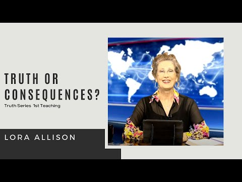 Truth or Consequences? - Lora Allison, Celebration Ministries