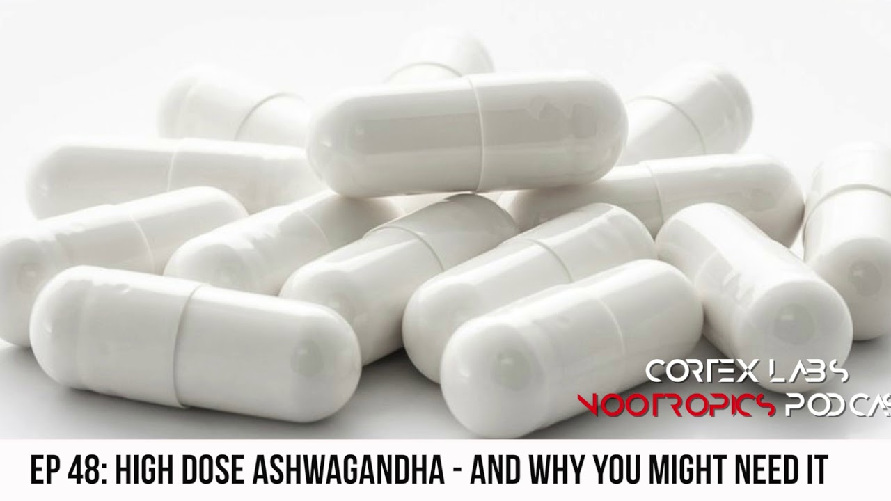 Ep 48: High dose Ashwagandha - and why you might need it