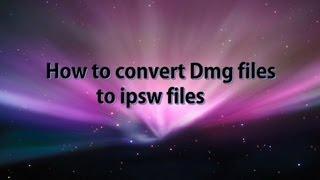 How to convert dmg files to ipsw