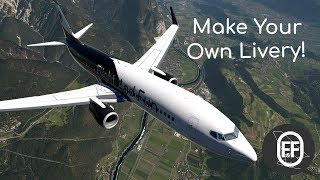Make Your Own X-Plane 11 Livery! | The Making Of Flight And Fun 737-800