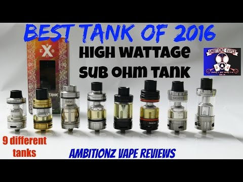 Best High Wattage Sub Ohm Tank Of 2016 Showdown | 9 Different Sub Ohm Tanks | EXO X TANK