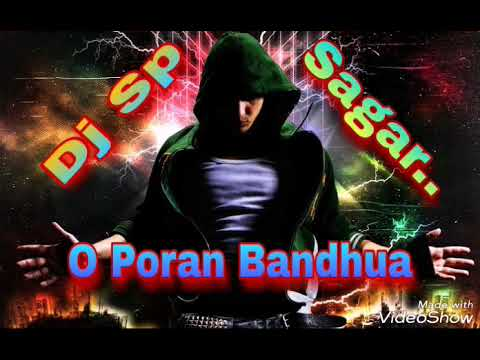 O Poran Bandhua  New Dj Sp Sagar Mix  Youtube