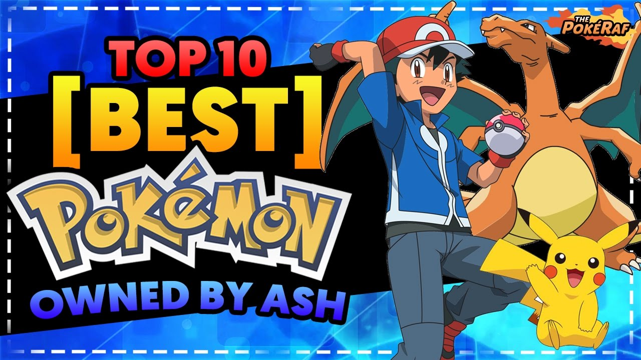 Top 10 Best Pokémon Owned By Ash Ketchum!