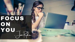 FOCUS ON YOU - Jim Rohn | Motivation Speech For Personal Development