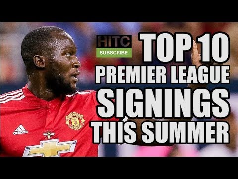 Top 10 Premier League Signings So Far This Summer