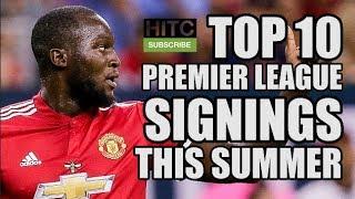 Top 10 Premier League Signings So Far This Summer