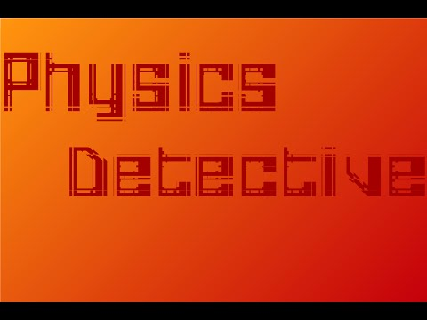 Physics Detective: Introduction & Upcoming Projects