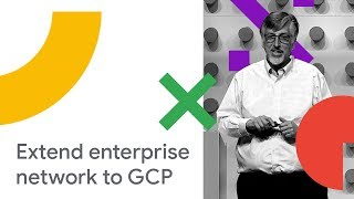 Hybrid Connectivity - Reliably Extending Your Enterprise Network to GCP (Cloud Next '18)