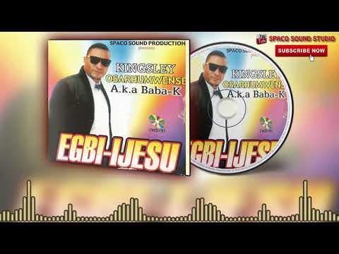 Benin music mix: Egbi-Ijesu(Full Album) By Kingsley Osarhumwense (Baba K)
