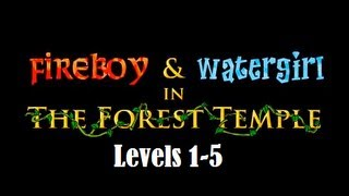 Fireboy and Watergirl in the Forest Temple Levels 1-5