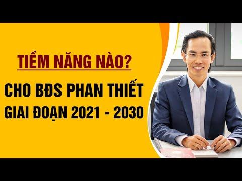 Tiềm Năng Nào Cho Bất Động Sản Phan Thiết 2021 - 2030/Trịnh Thế Anh